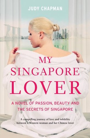 My Singapore Lover: A Novel of Passion, Beauty and The Secrets of Singapore Judy Chapman