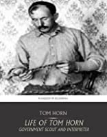 Life of Tom Horn Government Scout and Interpreter