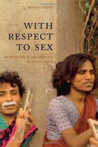 With Respect to Sex: Negotiating Hijra Identity in South India Gayatri Reddy