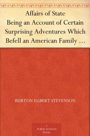 Affairs of State Being an Account of Certain Surprising Adventures Which Befell an American Family in the Land of Windmills  by  Burton Egbert Stevenson