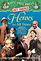 Magic Tree House Fact Tracker #28: Heroes for All Times: A Nonfiction Companion to Magic Tree House #51: High Time for Heroes (A Stepping Stone Book(TM))