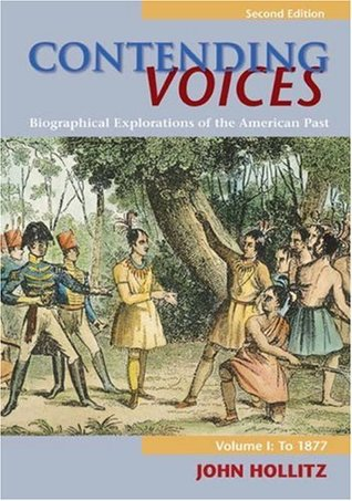 Contending Voices: Biographical Explorations of the American Past, Volume I: To 1877  by  John Erwin Hollitz