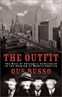 The Outfit: The Role of the Chicago Underworld in the Shaping of Modern America