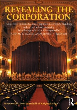 Revealing the Corporation: Perspectives on Identity, Image, Reputation, Corporate Branding & Corporate Level Marketing  by  John M.T. Balmer
