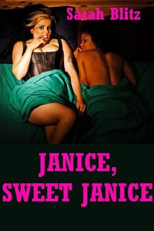 Janice, Sweet Janice: A First Lesbian Sex Experience  by  Sarah Blitz