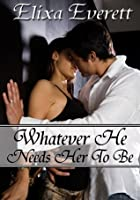 Whatever He Needs Her To Be (Shapeshifter Billionaire Erotic Romance)