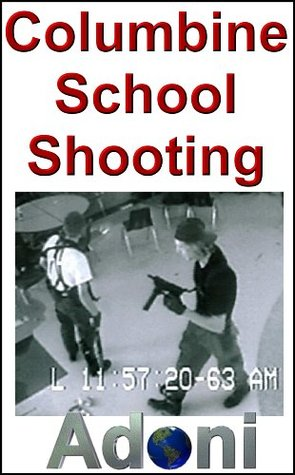 The Columbine School Shooting Massacre - The Truth about School Shootings  by  D.E. Alexander