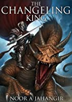 The Changeling King (The Trollking Saga)