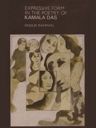 Expressive Form In The Poetry Of Kamala Das Anisur Rahman