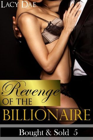 Revenge of the Billionaire (Billionaire Erotic Romance) Lacy Dae