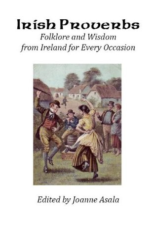 Irish Proverbs: Folklore and Wisdom from Ireland for Every Occasion Joanne Asala