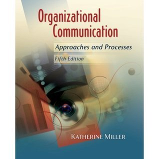by Katherine Miller Organizational Communication: Approaches and Processes (text only)5th (Fifth) edition[Hardcover]2008 Katherine Miller