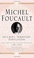 Security, Territory, Population (Lectures at the College de France)