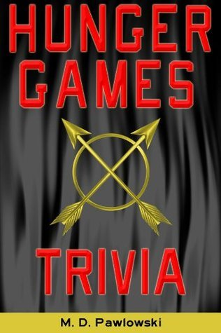 Hunger Games Trivia  by  M.D. Pawlowski