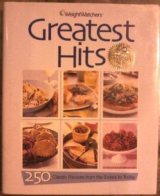 Weight Watchers Greatest Hits: 250 Classic Recipes from the Sixties to Today (40th Anniversary Collectors Edition)  by  Weight Watchers