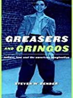 Greasers and Gringos (Critical America Series)