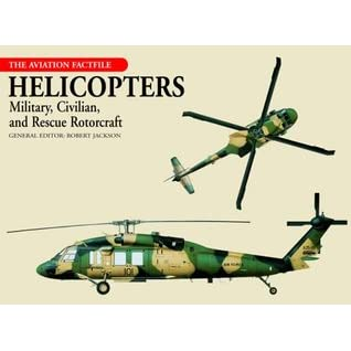 Helicopters: Military, Civilian, and Rescue Rotorcraft - Robert Jackson