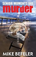 Senior Moments Are Murder (Paul Jacobson Geezer-lit Mystery series)