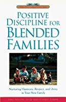Positive Discipline for Blended Families: Nurturing Harmony, Respect, and Unity in Your New Stepfamily