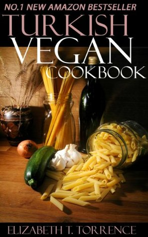 Top 30 Turkish Vegetarian Recipes in Just And Only 3 Steps  by  Elizabeth T. Torrence