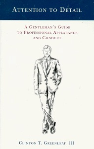 Attention to Detail : A Gentlemans Guide to Professional Appearance and Conduct Clinton T. Greenleaf III