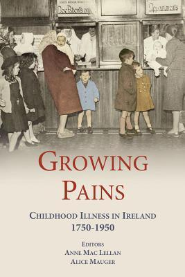 Growing Pains: Childhood Illness in Ireland 1750-1950 Alice Mauger