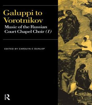 Galuppi to Vorotnikov: Music of the Russian Court Chapel Choir I  by  Carolyn C. Dunlop