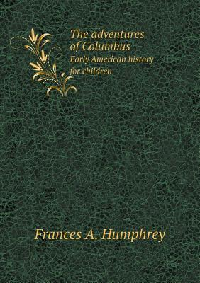 Adventures of early discoverers  by  Frances A Humphrey