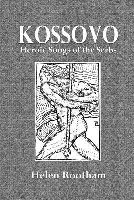 Kossovo: Heroic Songs of the Serbs  by  Helen Rootham