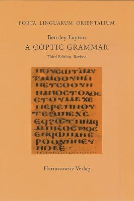 A Coptic Grammar with Chrestomathy and Glossary. Sahidic Dialect Bentley Layton