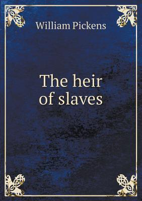The Heir of Slaves William Pickens