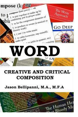 Word: Creative and Critical Composition  by  Jason Bellipanni