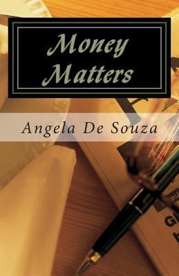 Money Matters: Simple Truths Leading to Financial Freedom  by  Angela De Souza