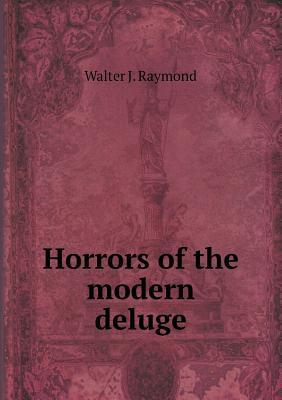 Horrors of the Modern Deluge  by  Walter J Raymond