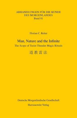 Man, Nature and the Infinite: The Scope of Taoist Thunder Magic Rituals  by  Florian C. Reiter