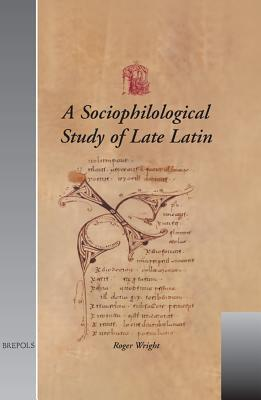 A Sociophilological Study Of Late Latin Roger Wright