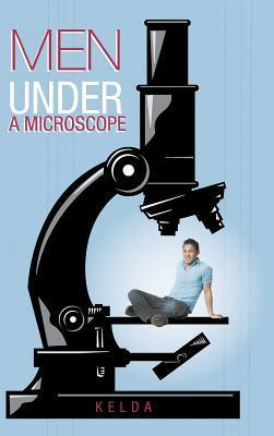 Men Under a Microscope Kelda