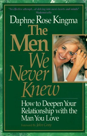 The Men We Never Knew: How to Deepen Your Relationship with the Man You Love  by  Daphne Rose Kingma