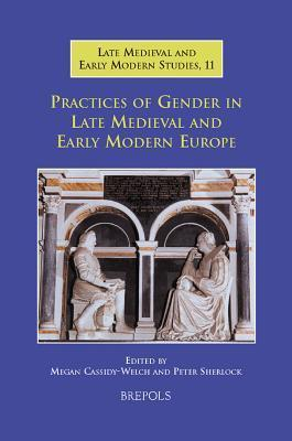 Practices of Gender in Late Medieval and Early Modern Europe  by  Megan Cassidy-Welch