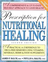 Prescription for Nutritional Healing: A Practical A-to-Z Reference to Drug-Free Reference to Drug-Free Remedies Using Vitamins, Minerals, Herbs & Food Supplements