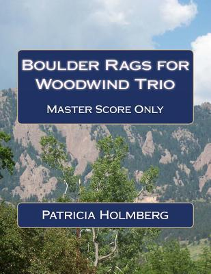 Boulder Rags for Woodwind Trio: Arranged  by  the Composer by Patricia Holmberg