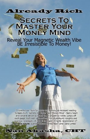 Already Rich: Secrets to Master Your Money Mind: Reveal Your Magnetic Wealth Vibe. BE Irresistible to Money! Nan Akasha Cht
