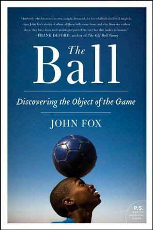 The Ball: Discovering the Object of the Game John   Fox