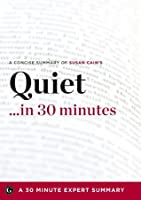 Summary: Quiet ...in 30 Minutes - A Concise Summary of Susan Cain's Bestselling Book (30 Minute Expert Summaries)