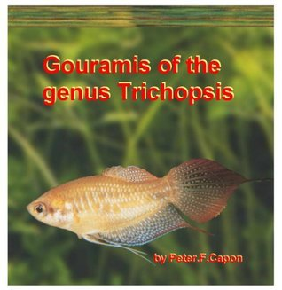 Gouramis of the Genus Trichopsis  by  Peter.F. Capon