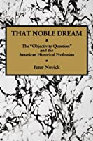 That Noble Dream (Ideas in Context, 13)