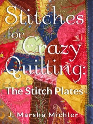 Stitches for Crazy Quilting: The Stitch Plates  by  J. Marsha Michler