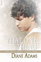 That One Thing: Alex and Jared, the College Years (The Making of the Man)