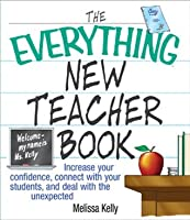 The Everything New Teacher Book: Increase Your Confidence, Connect With Your Students, and Deal With the Unexpected (Everything®)