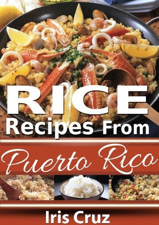 Rice Recipes from Puerto Rico (Recipes From Puerto Rico #6) Iris Cruz